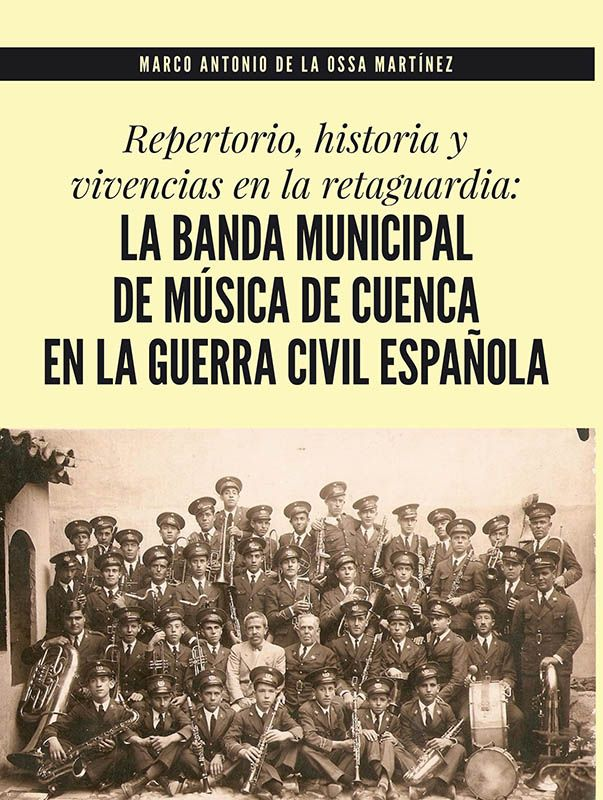 """Este jueves se presenta el libro """"La Banda Municipal de Música de Cuenca en la Guerra Civil Española"""" de Marco Antonio de la Ossa"""