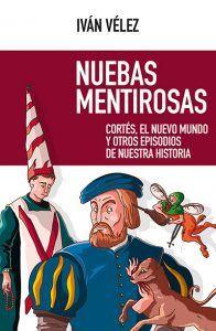Publicado el nuevo libro de Iván Vélez Nuebas mentirosas sobre Cortés, el Nuevo Mundo y otros episodios de nuestra historia