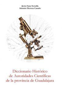 Publicado el Diccionario Histórico de Autoridades Científicas de la provincia de Guadalajara